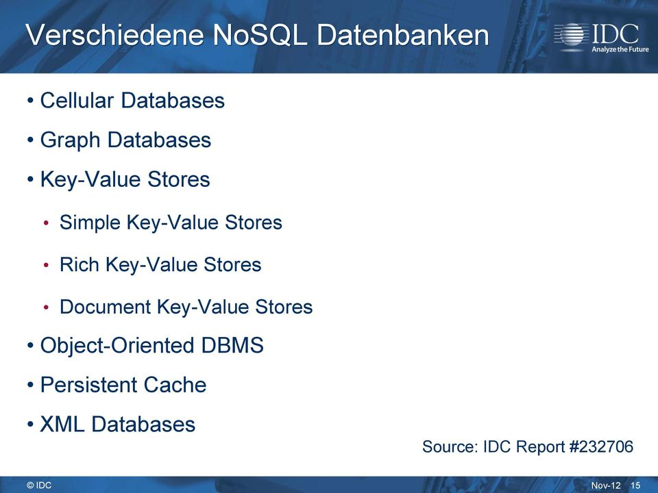 Key-Value Stores Document Key-Value Stores Object-Oriented