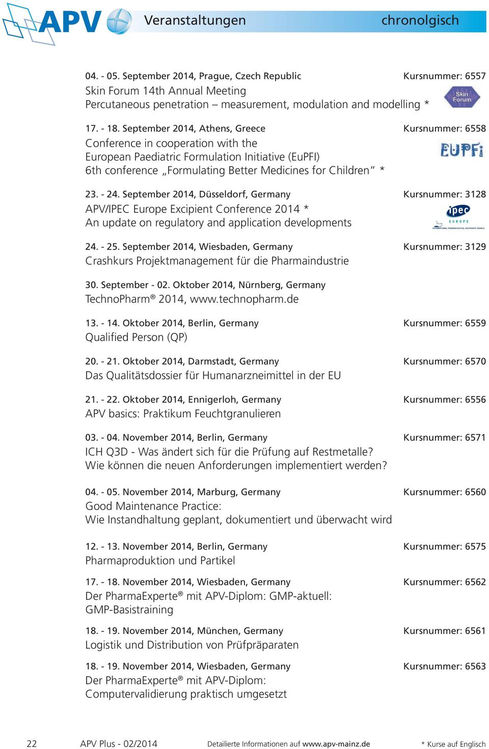 - 24. September 2014, Düsseldorf, Germany Kursnummer: 3128 APV/IPEC Europe Excipient Conference 2014 * An update on regulatory and application developments 24. - 25.