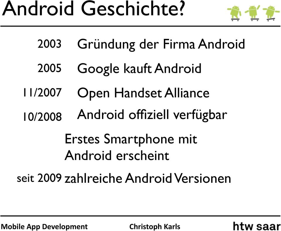 Android 11/2007 Open Handset Alliance 10/2008 Android