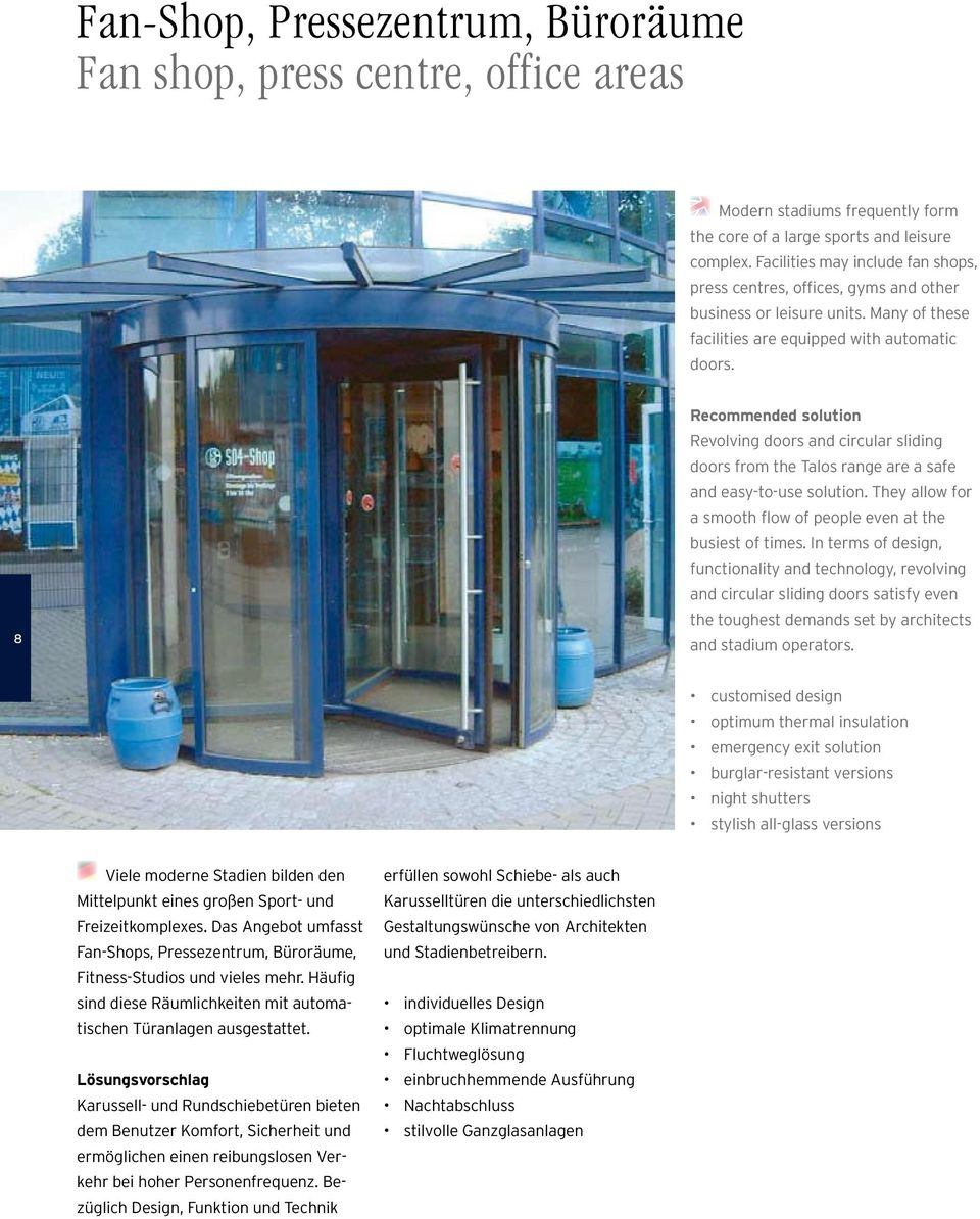 Recommended solution Revolving doors and circular sliding doors from the Talos range are a safe and easy-to-use solution. They allow for a smooth flow of people even at the busiest of times.