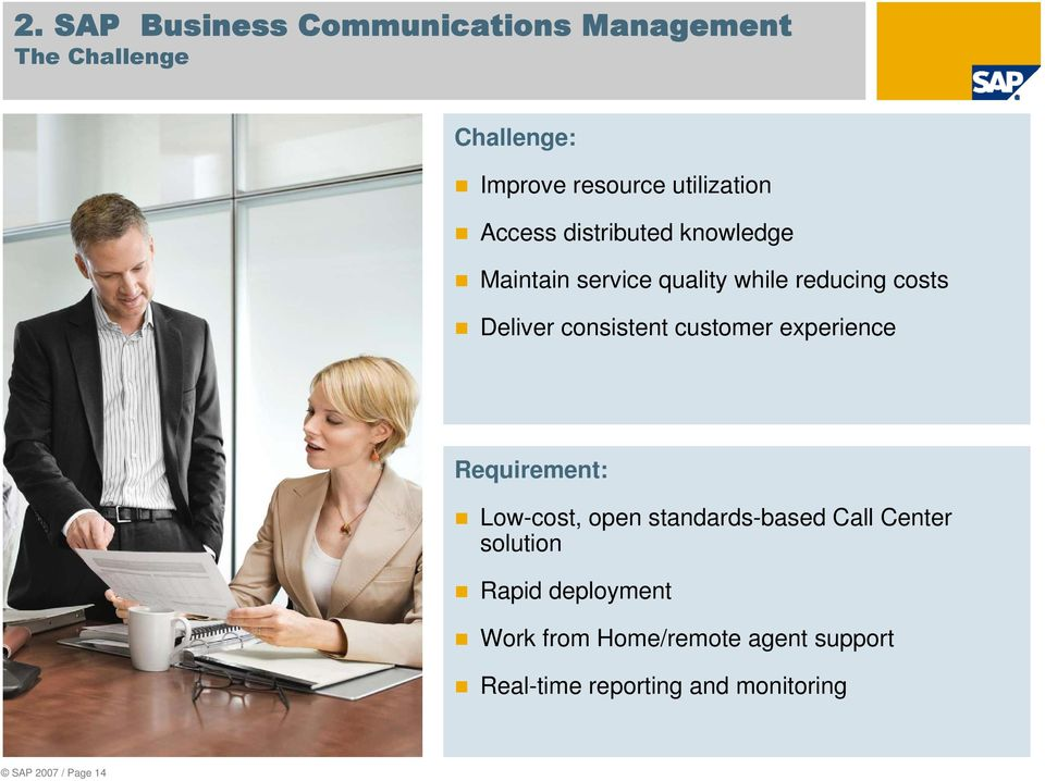 customer experience Requirement: Low-cost, open standards-based Call Center solution Rapid