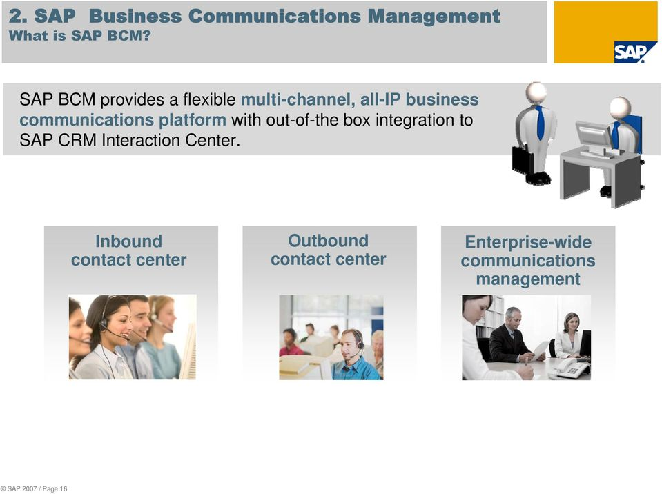 platform with out-of-the box integration to SAP CRM Interaction Center.