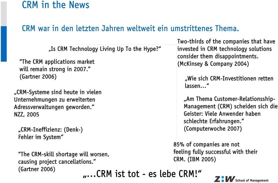 NZZ, 2005 CRM-Ineffizienz: (Denk-) Fehler im System The CRM-skill shortage will worsen, causing project cancellations. (Gartner 2006) CRM ist tot - es lebe CRM!