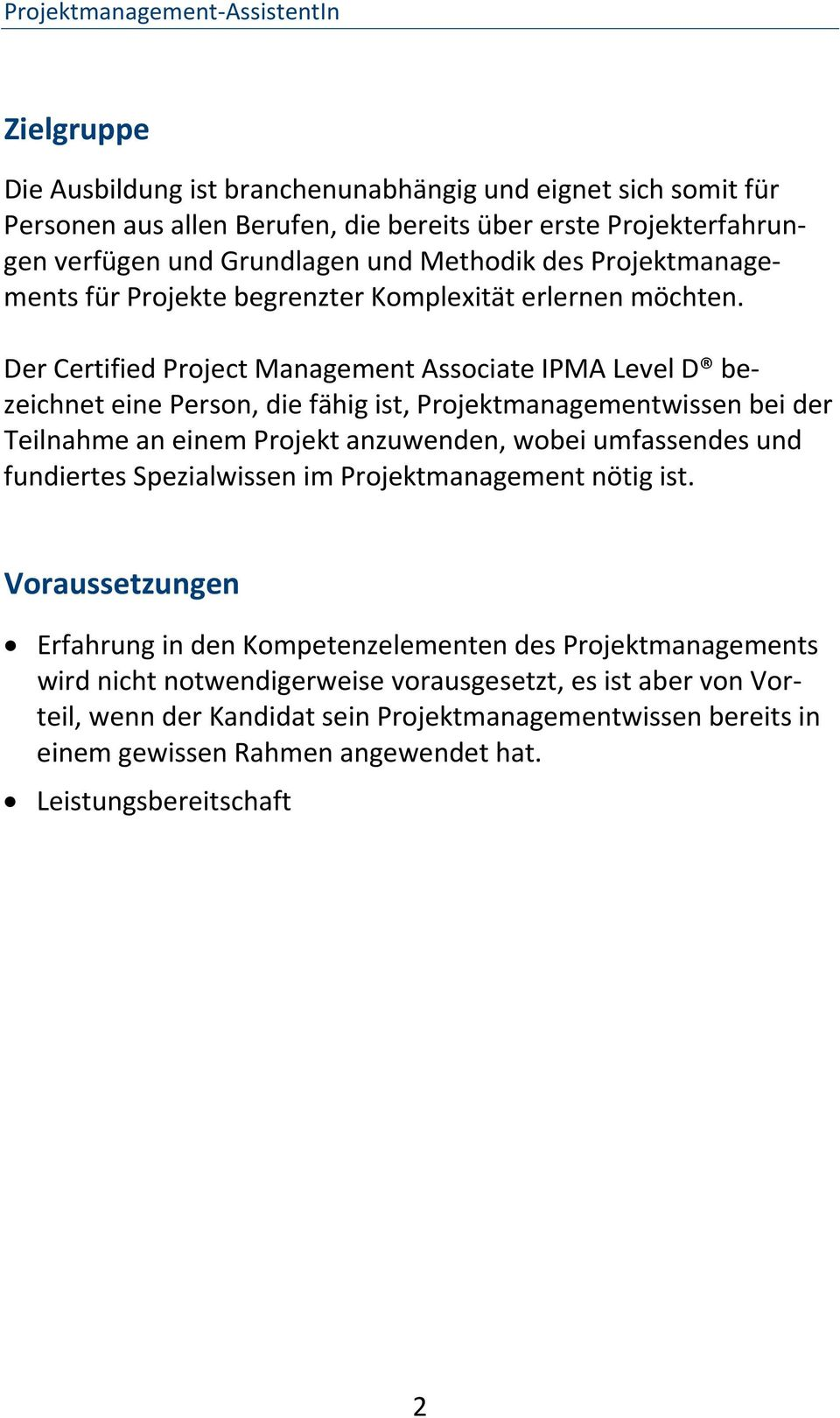 Der Certified Project Management Associate IPMA Level D bezeichnet eine Person, die fähig ist, Projektmanagementwissen bei der Teilnahme an einem Projekt anzuwenden, wobei umfassendes und