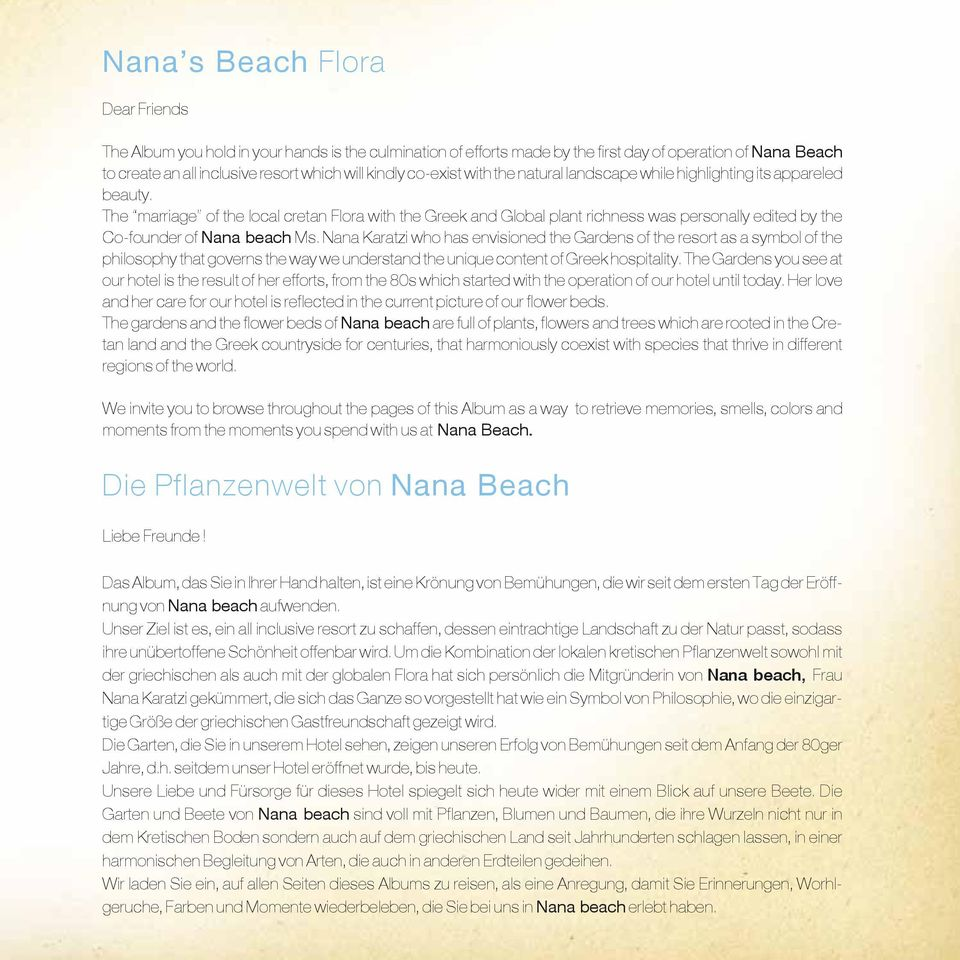The marriage of the local cretan Flora with the Greek and Global plant richness was personally edited by the Co-founder of Nana beach Ms.