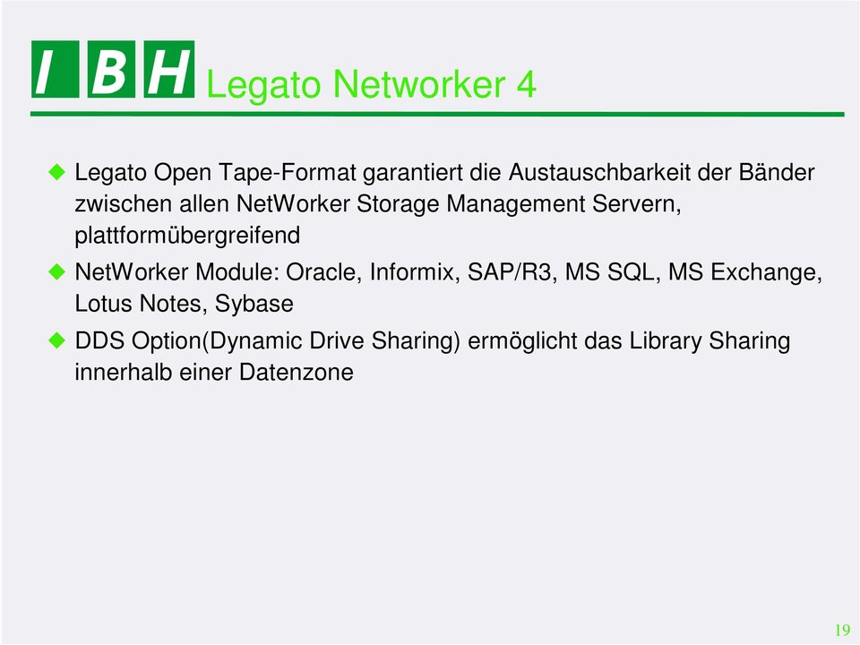 NetWorker Module: Oracle, Informix, SAP/R3, MS SQL, MS Exchange, Lotus Notes, Sybase