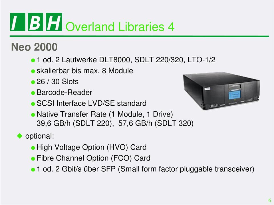 Module, 1 Drive) 39,6 GB/h (SDLT 220), 57,6 GB/h (SDLT 320) optional: High Voltage Option (HVO)