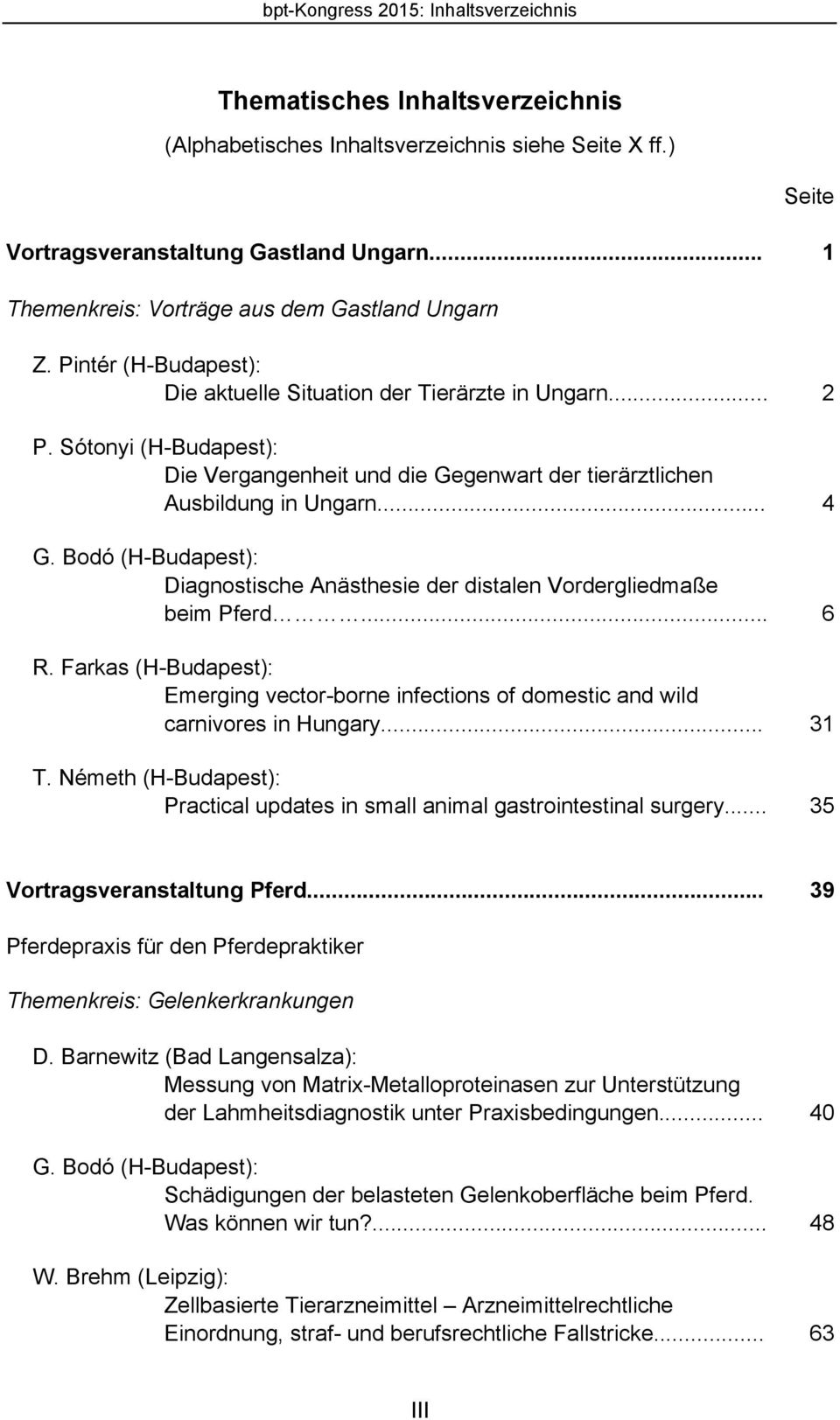 Bodó (H-Budapest): Diagnostische Anästhesie der distalen Vordergliedmaße beim Pferd... 6 R. Farkas (H-Budapest): Emerging vector-borne infections of domestic and wild carnivores in Hungary... 31 T.