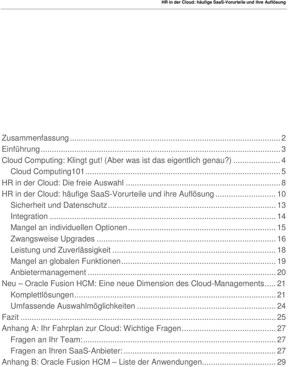 .. 16 Leistung und Zuverlässigkeit... 18 Mangel an globalen Funktionen... 19 Anbietermanagement... 20 Neu Oracle Fusion HCM: Eine neue Dimension des Cloud-Managements... 21 Komplettlösungen.