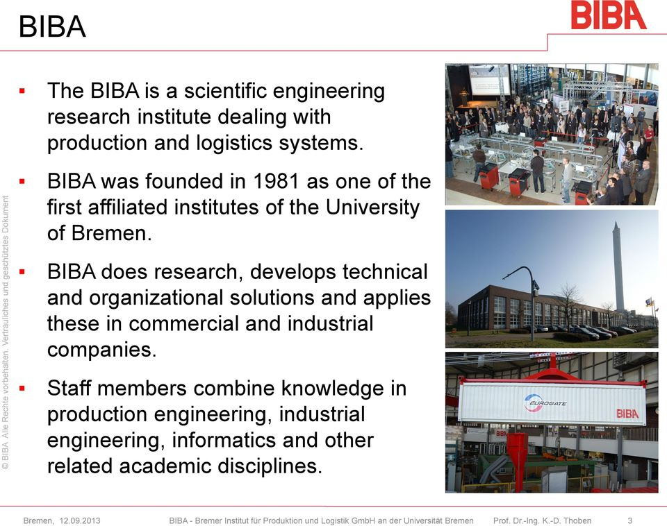 BIBA does research, develops technical and organizational solutions and applies these in commercial and industrial
