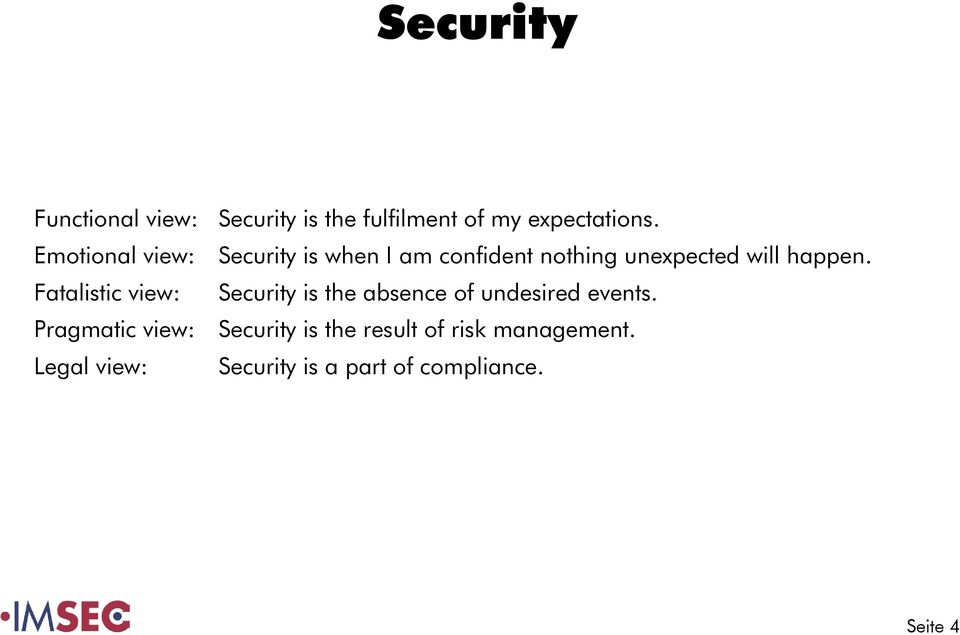 Fatalistic view: Security is the absence of undesired events.