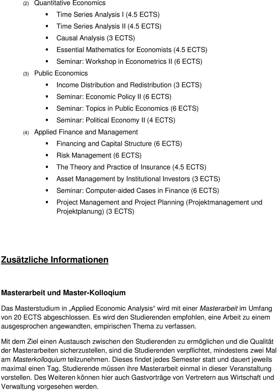 ECTS) Seminar: Political Economy II (4 ECTS) (4) Applied Finance and Management Financing and Capital Structure (6 ECTS) Risk Management (6 ECTS) The Theory and Practice of Insurance (4.