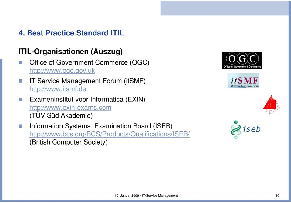 exin-exams.com (TÜV Süd Akademie) Information Systems Examination Board (ISEB) http://www.bcs.