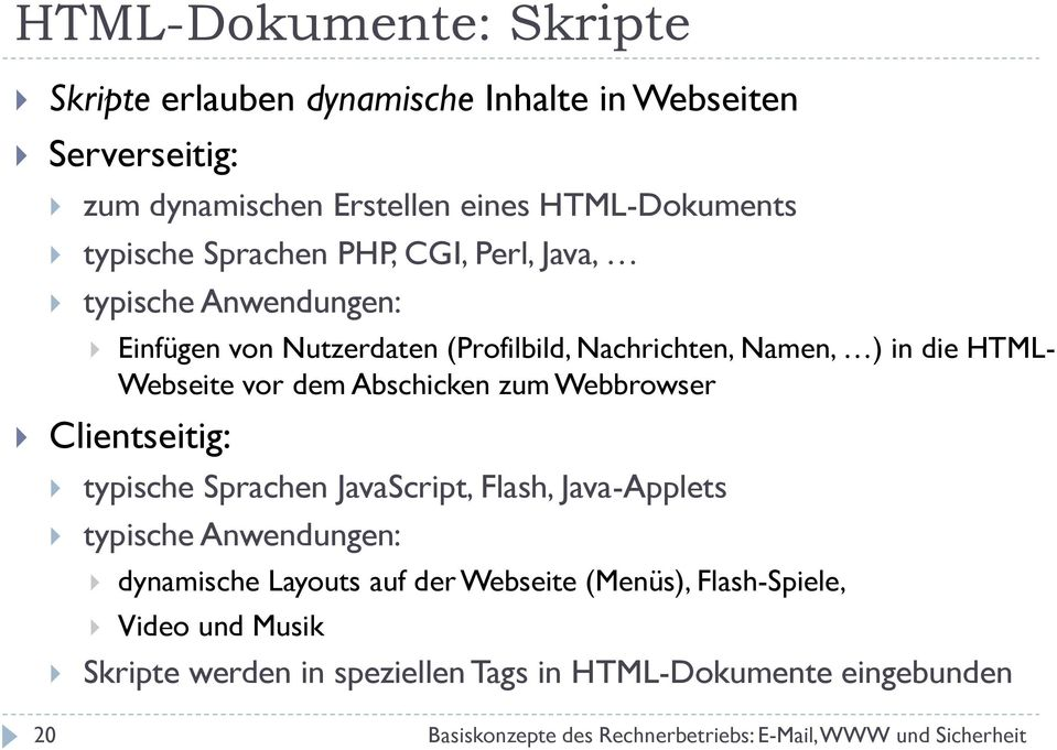 Webseite vor dem Abschicken zum Webbrowser Clientseitig: typische Sprachen JavaScript, Flash, Java-Applets typische Anwendungen: