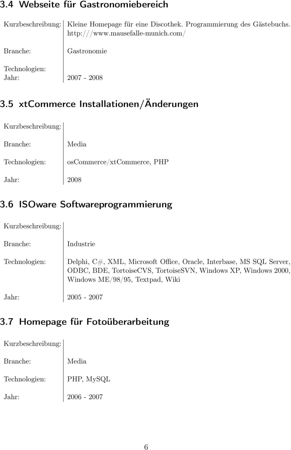 6 ISOware Softwareprogrammierung Industrie Delphi, C#, XML, Microsoft Office, Oracle, Interbase, MS SQL Server, ODBC, BDE, TortoiseCVS,