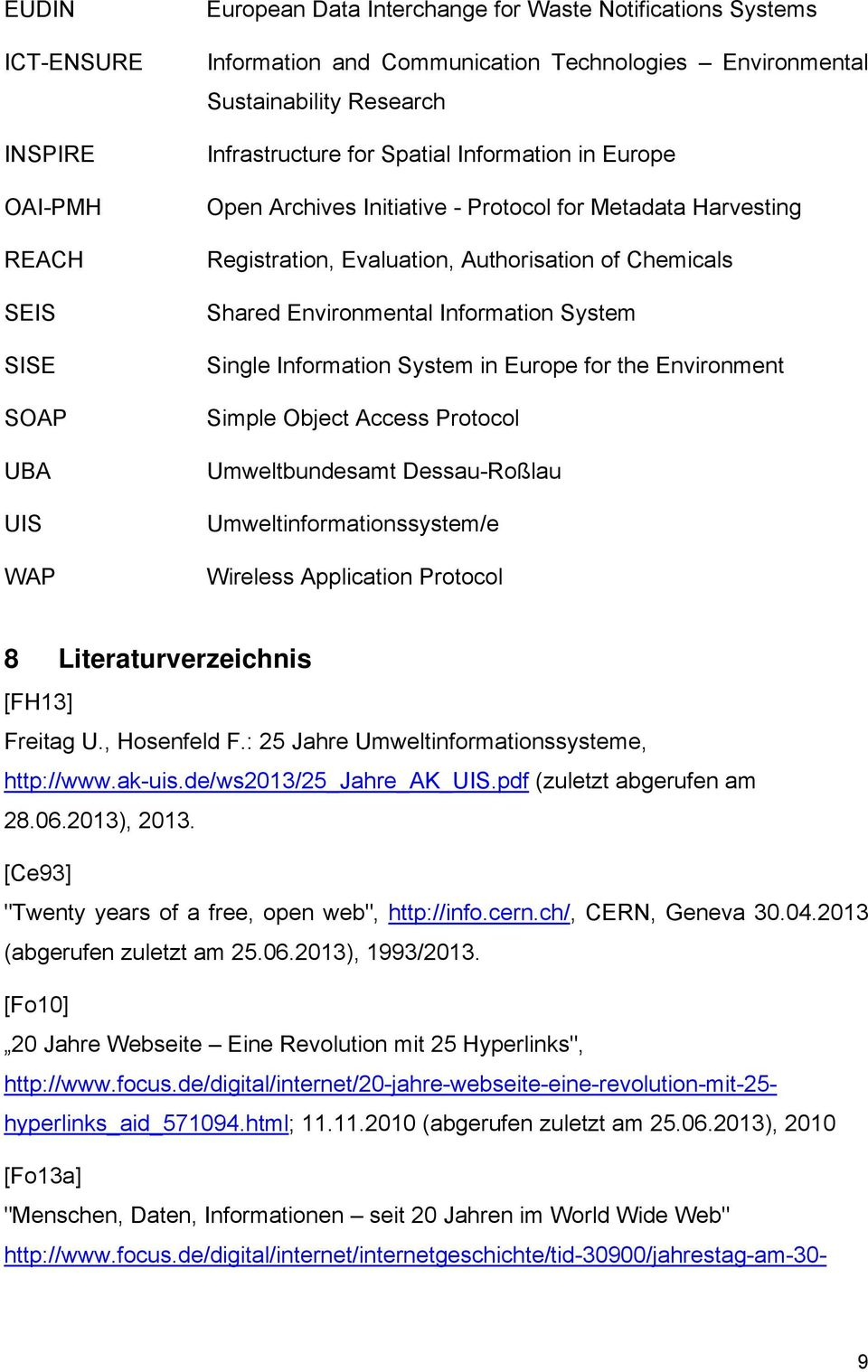 Information System Single Information System in Europe for the Environment Simple Object Access Protocol Umweltbundesamt Dessau-Roßlau Umweltinformationssystem/e Wireless Application Protocol 8