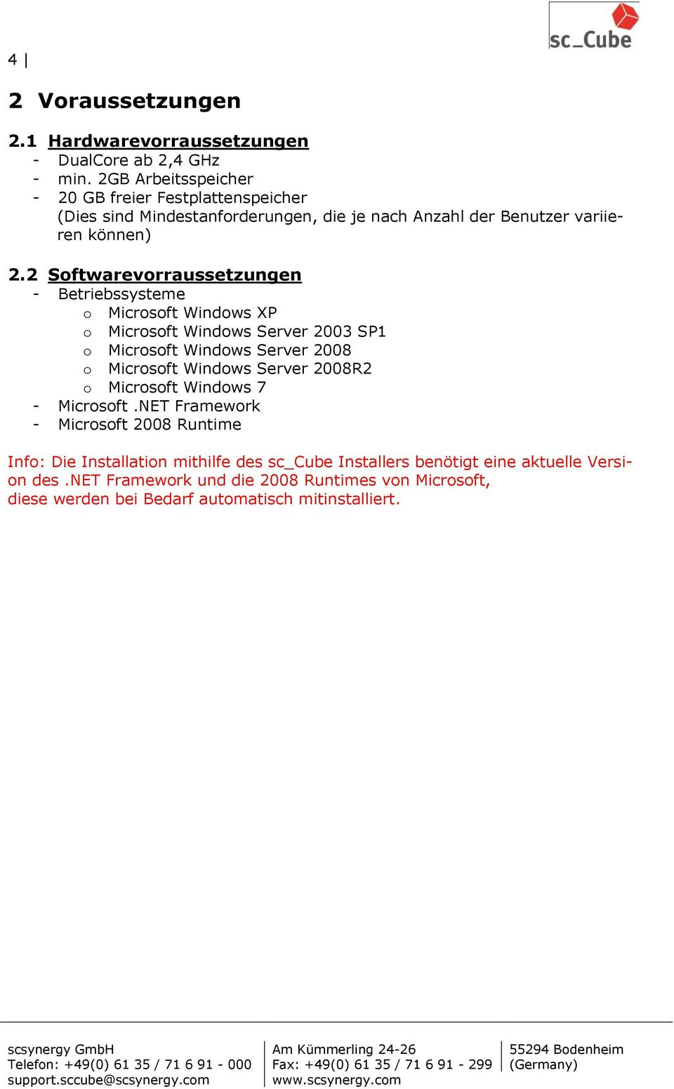 2 Softwarevorraussetzungen - Betriebssysteme o Microsoft Windows XP o Microsoft Windows Server 2003 SP1 o Microsoft Windows Server 2008 o Microsoft Windows Server