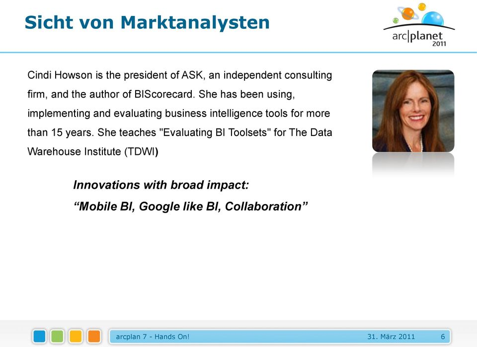 She has been using, implementing and evaluating business intelligence tools for more than 15 years.