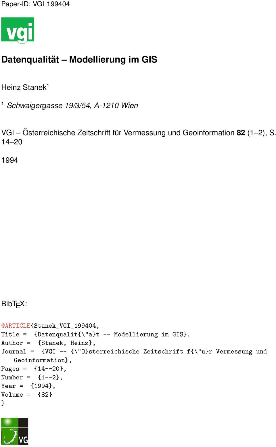 "14 20 1994 BibT E X: @ARTICLE{Stanek_VGI_199404, Title = {Datenqualit{""a}t -- Modellierung im GIS}, Author ="