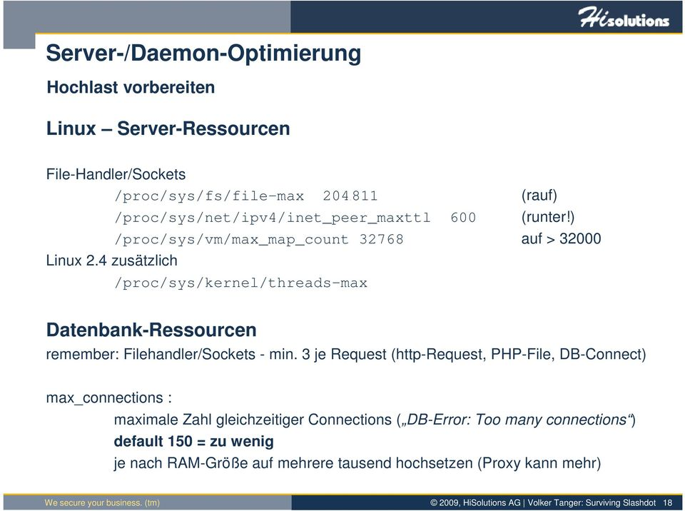 ) /proc/sys/vm/max_map_count 32768 auf > 32000 /proc/sys/kernel/threads-max Datenbank-Ressourcen remember: Filehandler/Sockets - min.
