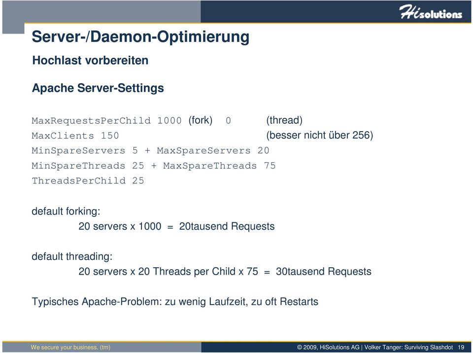 servers x 1000 = 20tausend Requests default threading: 20 servers x 20 Threads per Child x 75 = 30tausend Requests Typisches