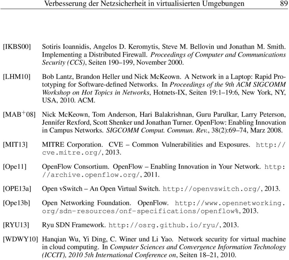 A Network in a Laptop: Rapid Prototyping for Software-defined Networks. In Proceedings of the 9th ACM SIGCOMM Workshop on Hot Topics in Networks, Hotnets-IX, Seiten 19:1 19:6, New York, NY, USA, 2010.