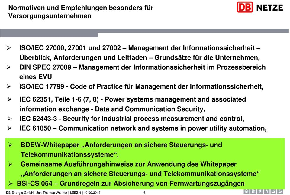 Power systems management and associated information exchange - Data and Communication Security, IEC 62443-3 - Security for industrial process measurement and control, IEC 61850 Communication network