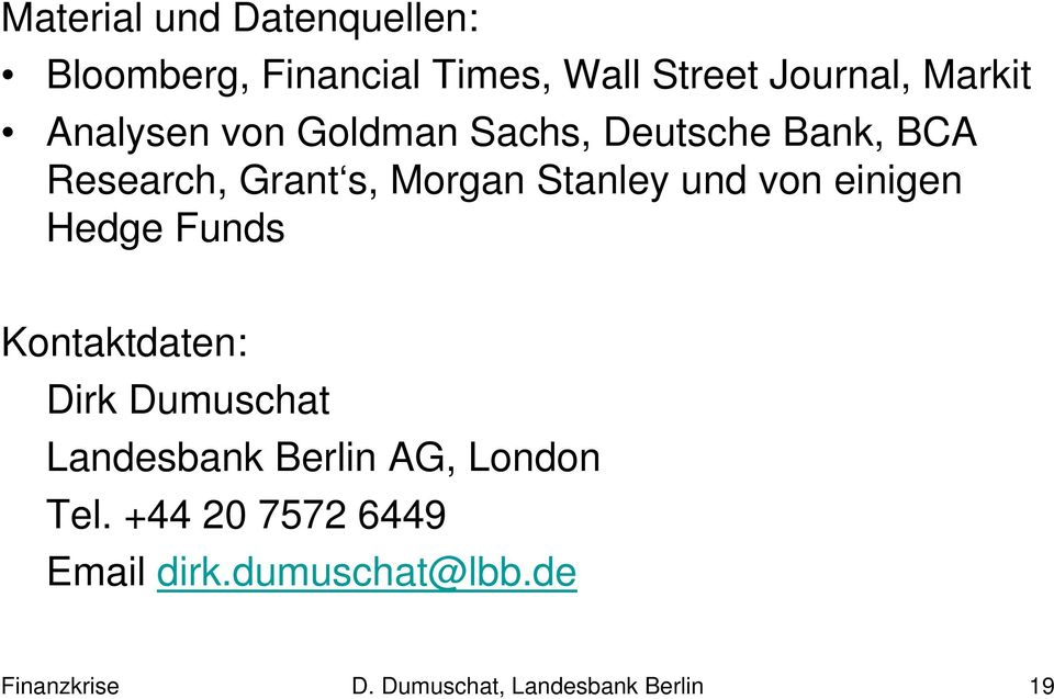 von einigen Hedge Funds Kontaktdaten: Dirk Dumuschat Landesbank Berlin AG, London Tel.
