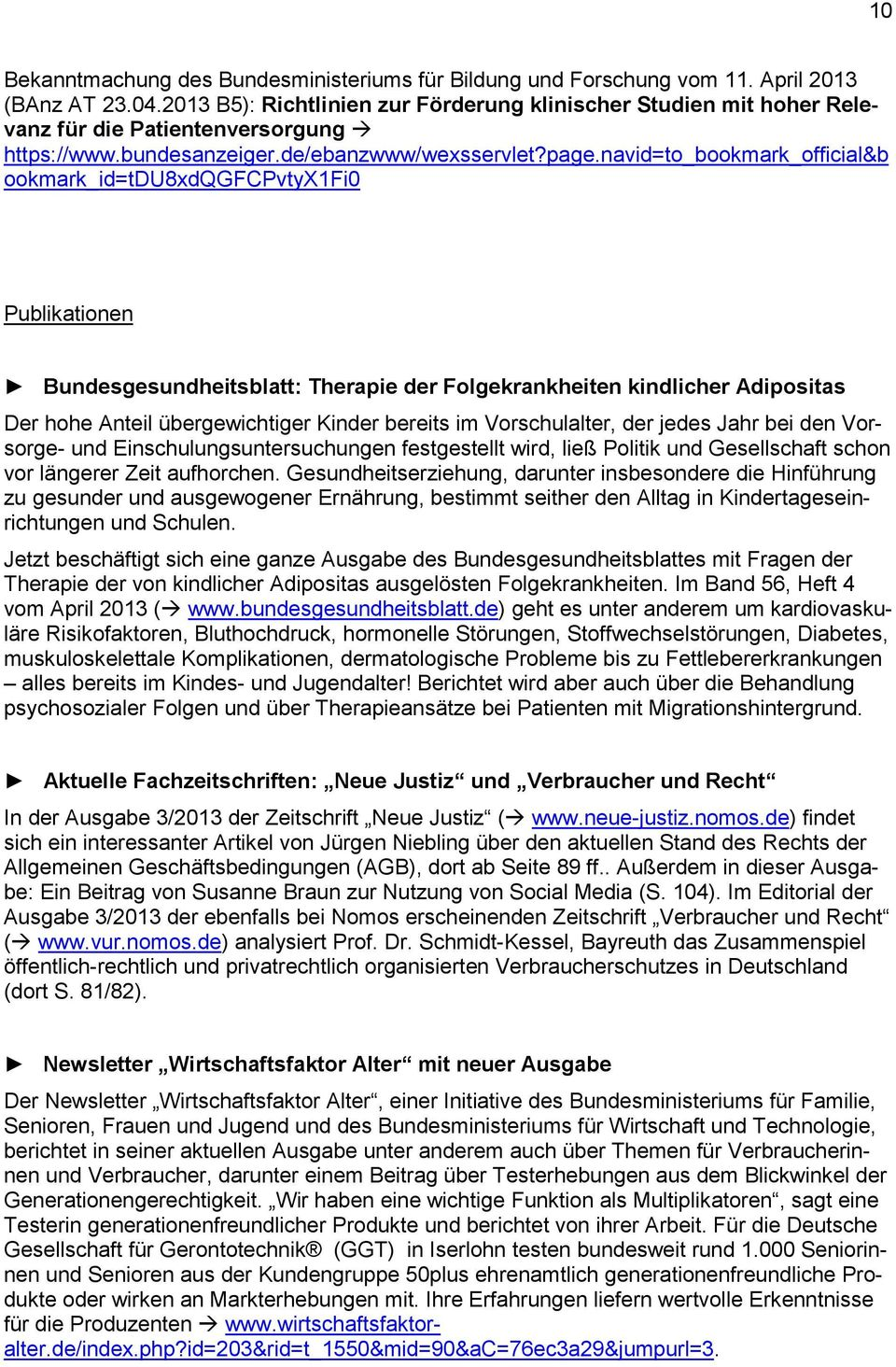 navid=to_bookmark_official&b ookmark_id=tdu8xdqgfcpvtyx1fi0 Publikationen Bundesgesundheitsblatt: Therapie der Folgekrankheiten kindlicher Adipositas Der hohe Anteil übergewichtiger Kinder bereits im