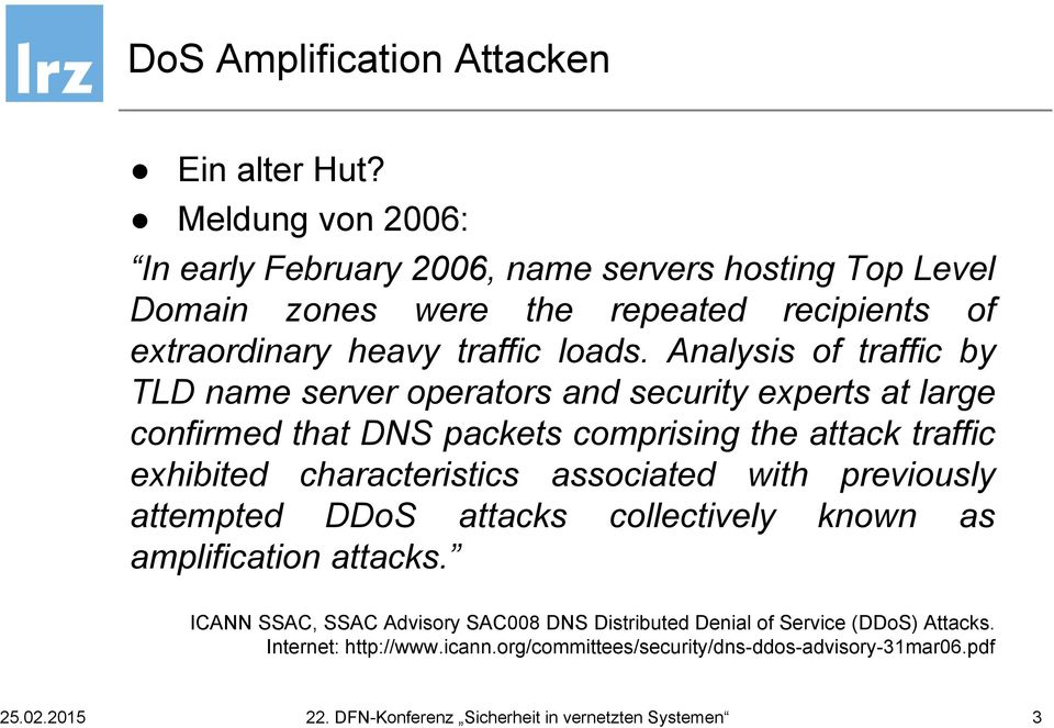 Analysis of traffic by TLD name server operators and security experts at large confirmed that DNS packets comprising the attack traffic exhibited