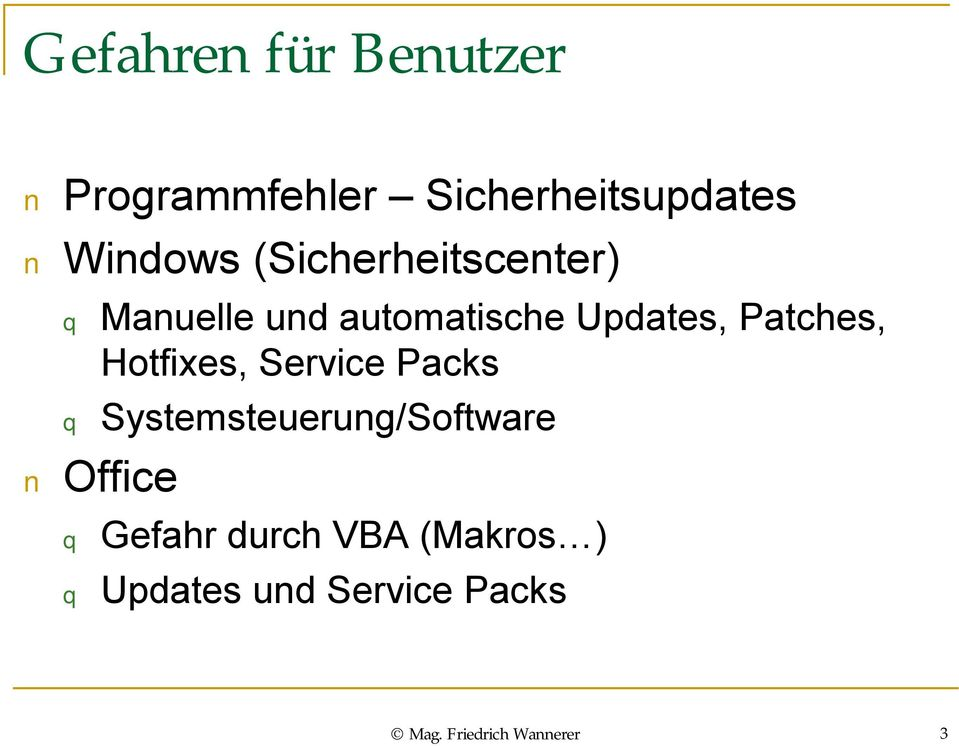 Hotfixes, Service Packs q Systemsteuerung/Software Office q Gefahr