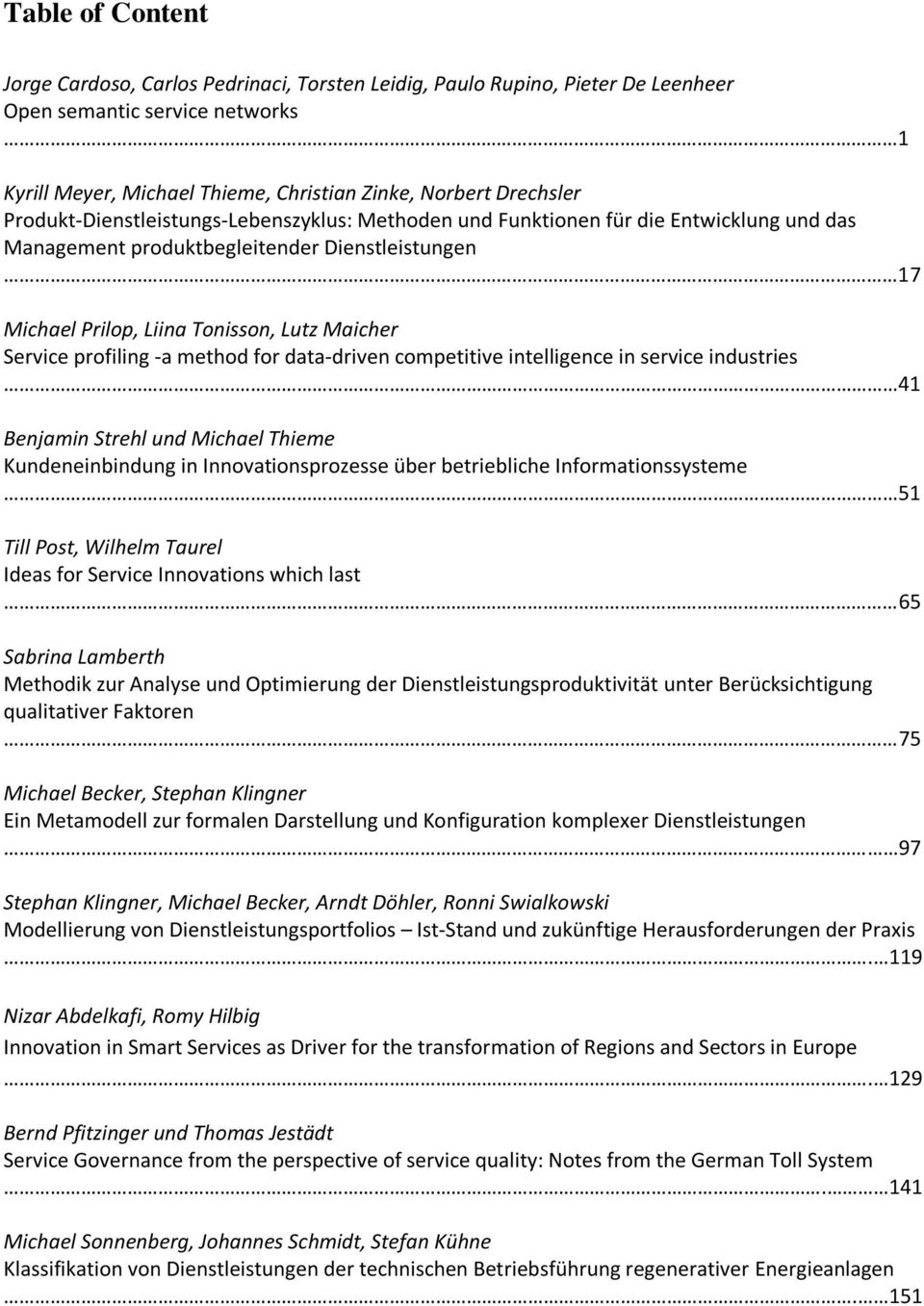 profiling -a method for data-driven competitive intelligence in service industries 41 Benjamin Strehl und Michael Thieme Kundeneinbindung in Innovationsprozesse über betriebliche Informationssysteme