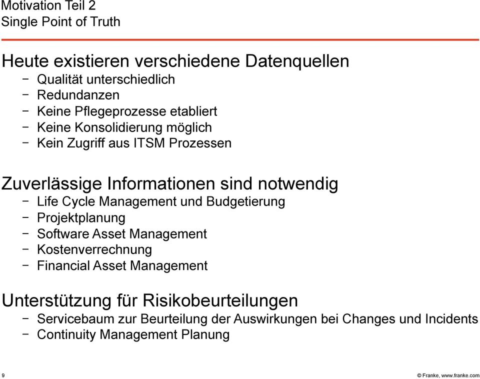 Life Cycle Management und Budgetierung Projektplanung Software Asset Management Kostenverrechnung Financial Asset Management