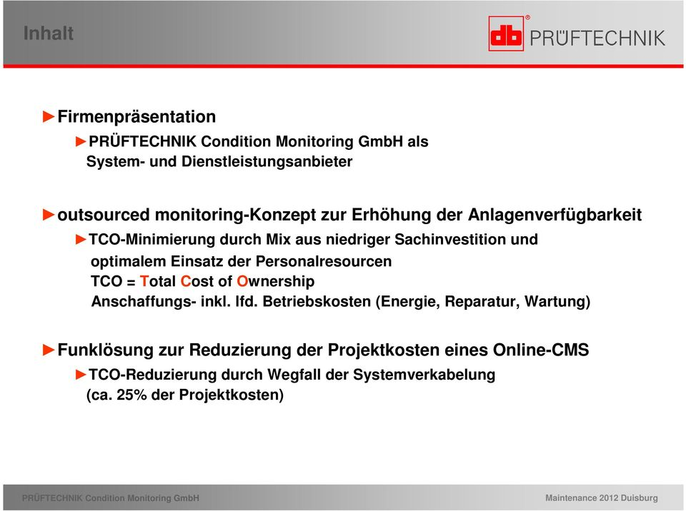 Personalresourcen TCO = Total Cost of Ownership Anschaffungs- inkl. lfd.