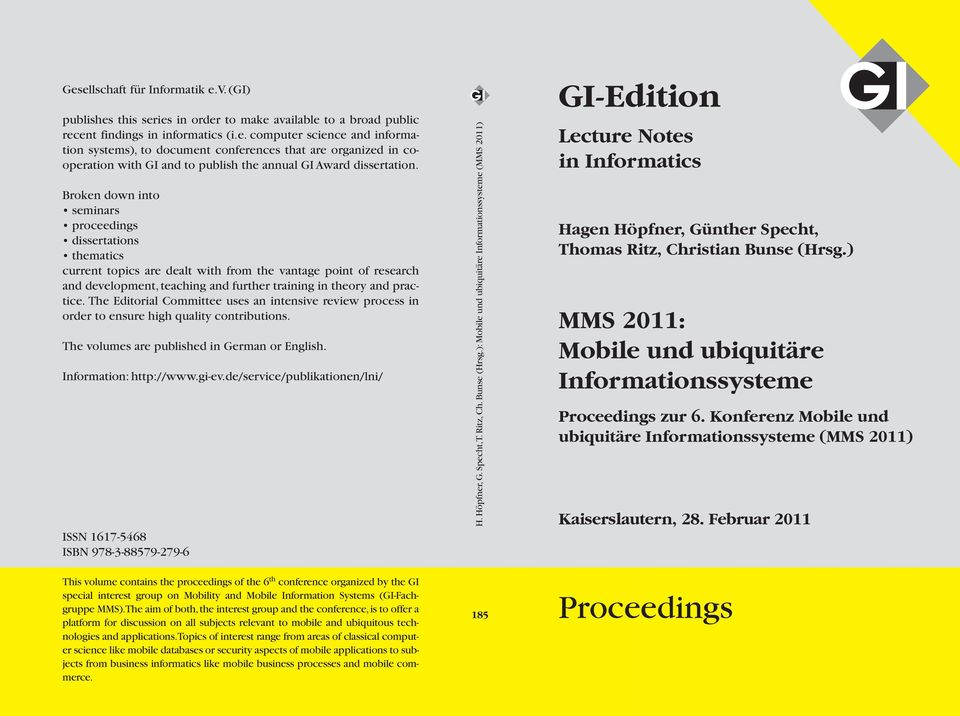 The Editorial Committee uses an intensive review process in order to ensure high quality contributions. The volumes are published in German or English. Information: http://www.gi-ev.