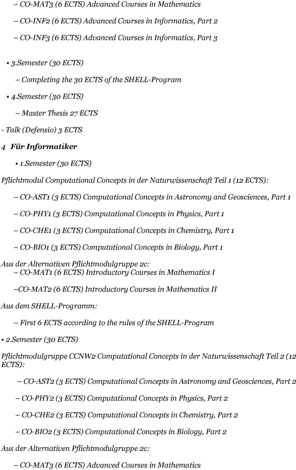 Semester (30 ECTS) Pflichtmodul Computational Concepts in der Naturwissenschaft Teil 1 (12 ECTS): CO-AST1 (3 ECTS) Computational Concepts in Astronomy and Geosciences, Part 1 CO-PHY1 (3 ECTS)