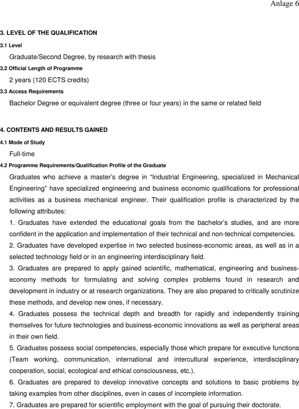 2 Programme Requirements/Qualification Profile of the Graduate Graduates who achieve a master s degree in Industrial Engineering, specialized in Mechanical Engineering have specialized engineering
