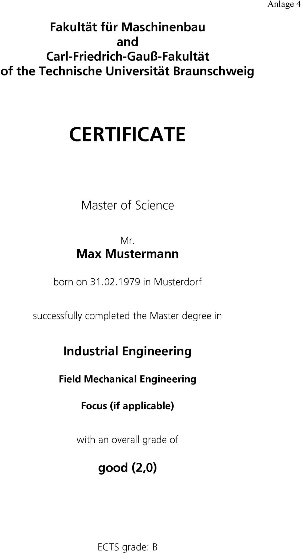 1979 in Musterdorf successfully completed the Master degree in Industrial Engineering