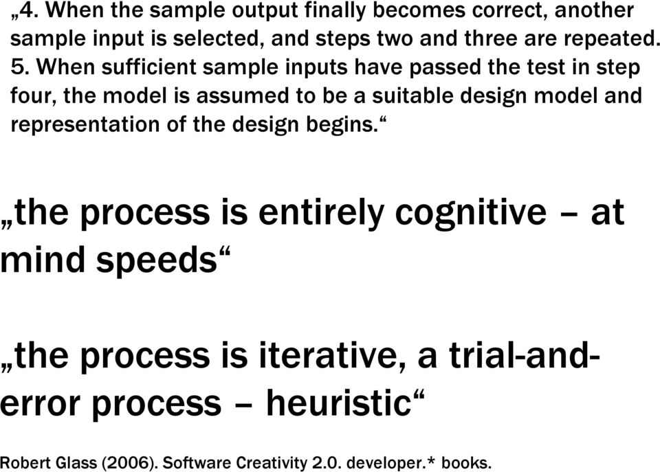 When sufficient sample inputs have passed the test in step four, the model is assumed to be a suitable design