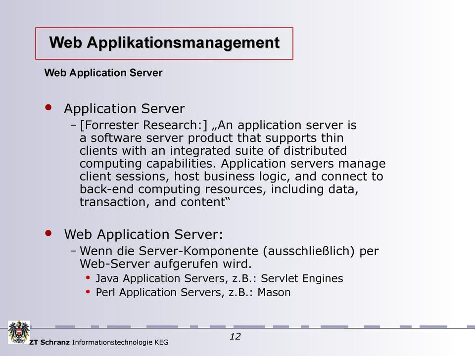 Application servers manage client sessions, host business logic, and connect to back-end computing resources, including data, transaction, and