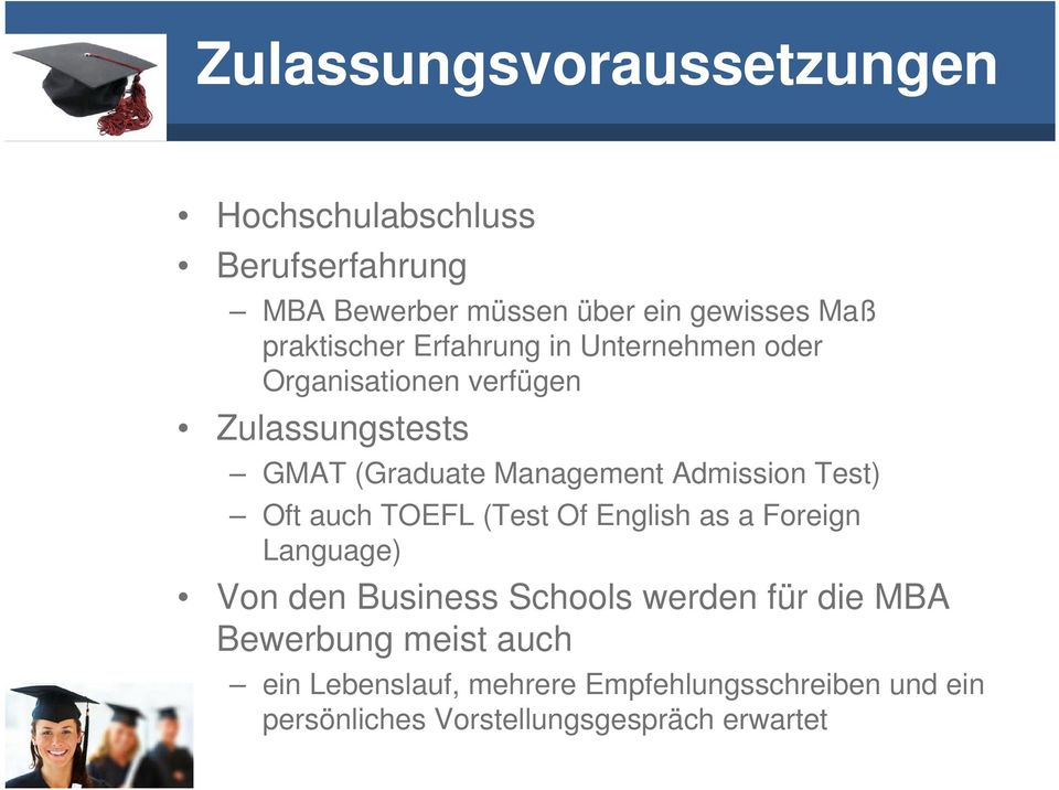 Admission Test) Oft auch TOEFL (Test Of English as a Foreign Language) Von den Business Schools werden für die