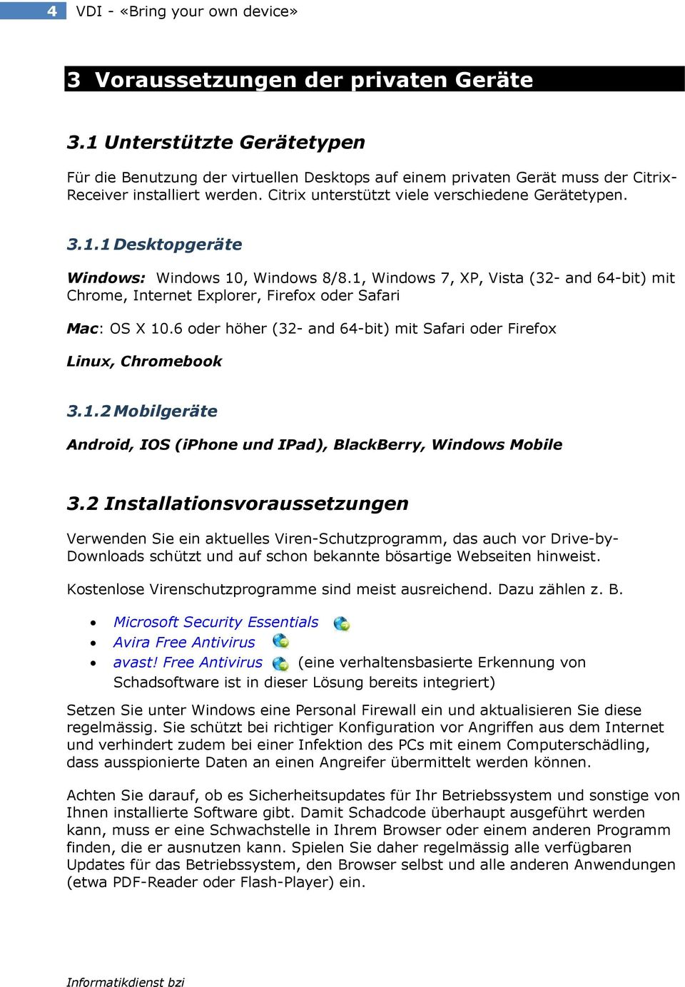 1, Windows 7, XP, Vista (32- and 64-bit) mit Chrome, Internet Explorer, Firefox oder Safari Mac: OS X 10.6 oder höher (32- and 64-bit) mit Safari oder Firefox Linux, Chromebook 3.1.2 Mobilgeräte Android, IOS (iphone und IPad), BlackBerry, Windows Mobile 3.