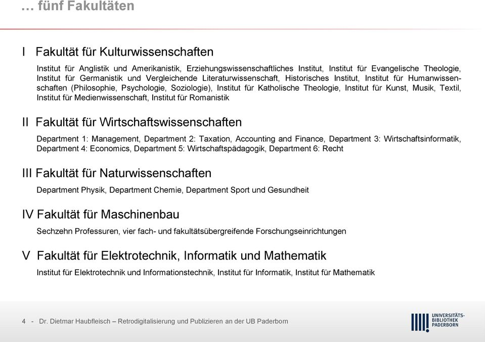 Textil, Institut für Medienwissenschaft, Institut für Romanistik II Fakultät für Wirtschaftswissenschaften Department 1: Management, Department 2: Taxation, Accounting and Finance, Department 3: