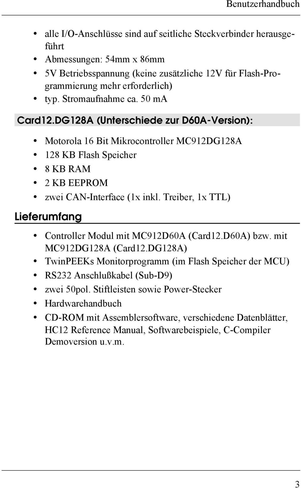 DG128A (Unterschiede zur D60A-Version): Motorola 16 Bit Mikrocontroller MC912DG128A 128 KB Flash Speicher 8 KB RAM 2 KB EEPROM zei CAN-Interface (1x inkl.