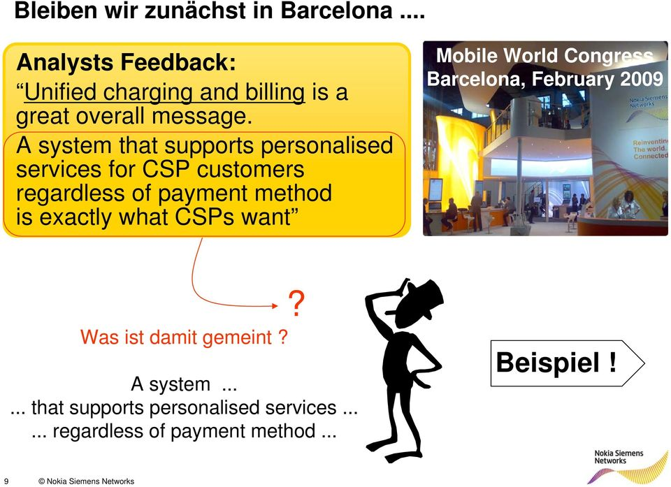 A system that supports personalised services for CSP customers regardless of payment method is exactly