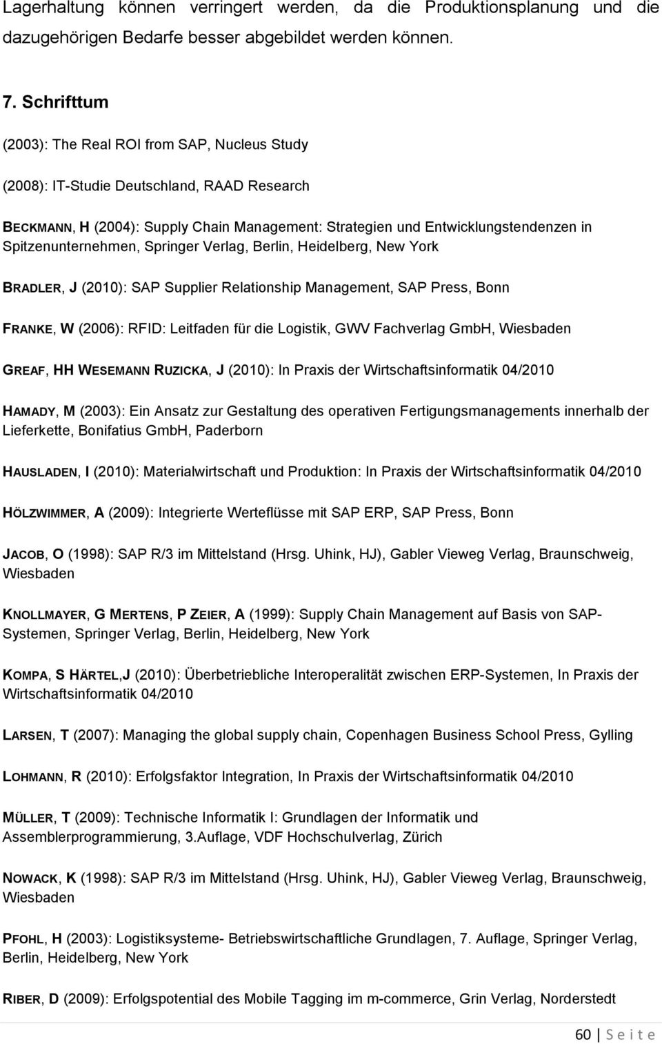 Spitzenunternehmen, Springer Verlag, Berlin, Heidelberg, New York BRADLER, J (2010): SAP Supplier Relationship Management, SAP Press, Bonn FRANKE, W (2006): RFID: Leitfaden für die Logistik, GWV
