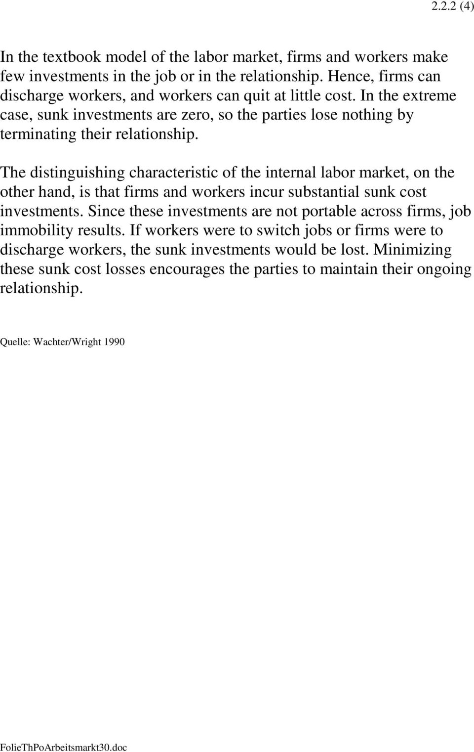 The distinguishing characteristic of the internal labor market, on the other hand, is that firms and workers incur substantial sunk cost investments.