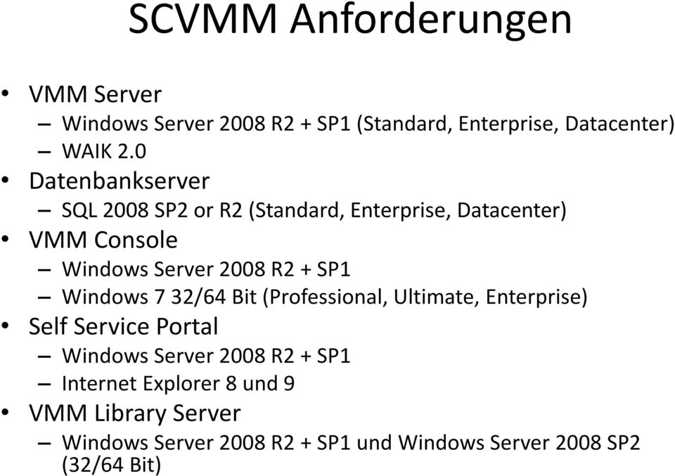 SP1 Windows 7 32/64 Bit (Professional, Ultimate, Enterprise) Self Service Portal Windows Server 2008 R2 +