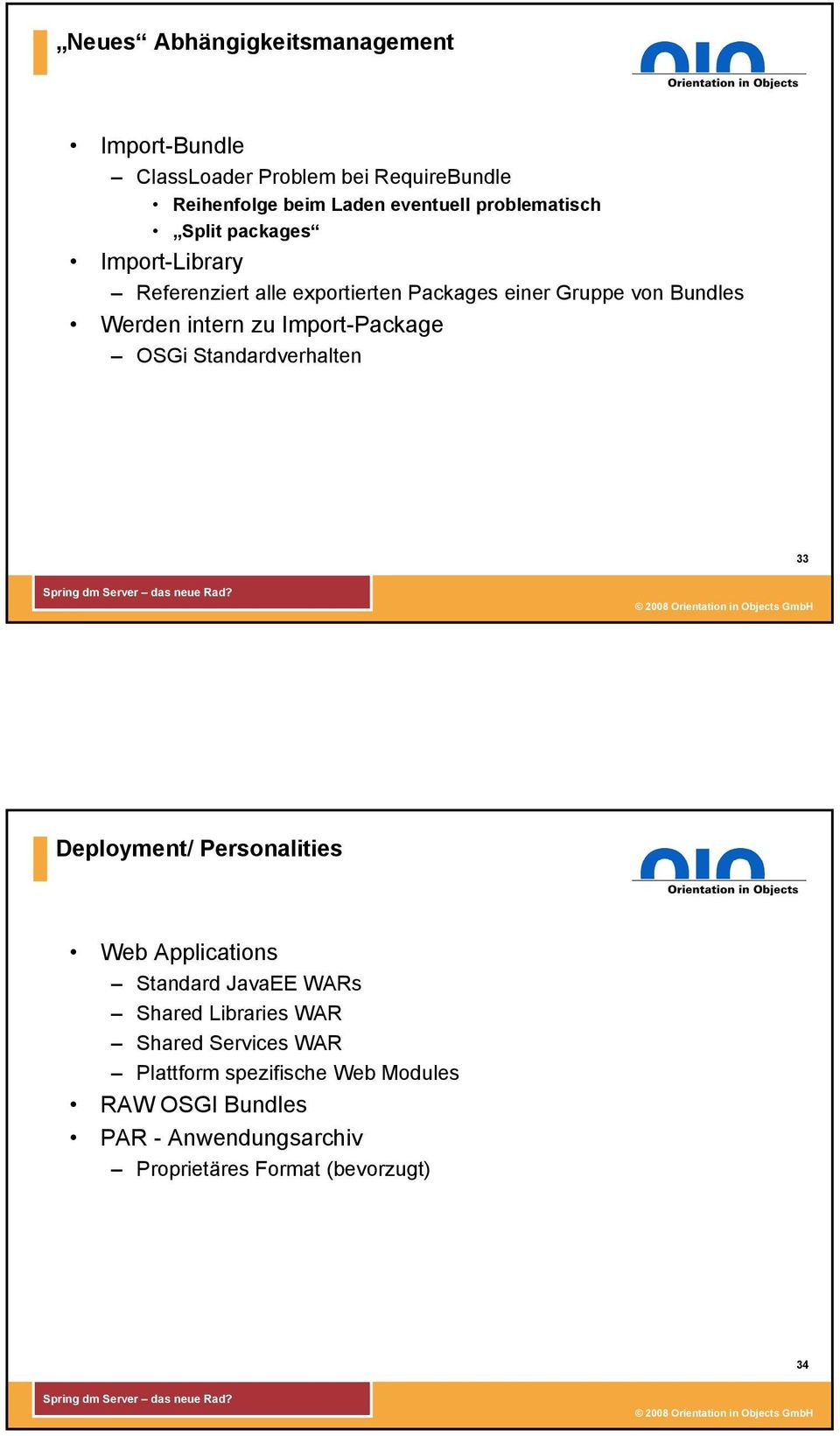 zu Import-Package OSGi Standardverhalten 33 Deployment/ Personalities Web Applications Standard JavaEE WARs Shared