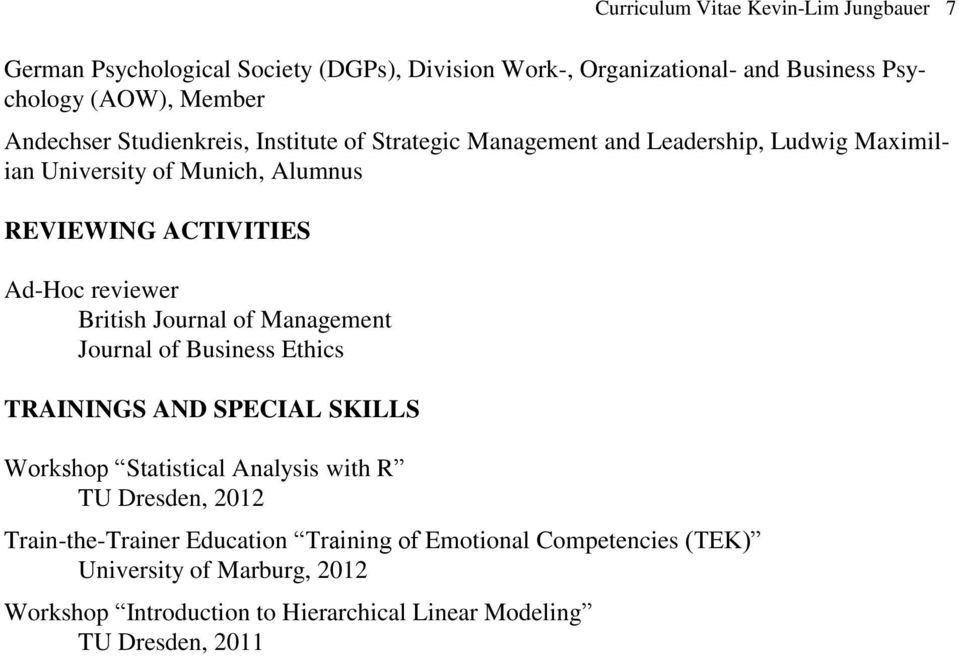 Ad-Hoc reviewer British Journal of Management Journal of Business Ethics TRAININGS AND SPECIAL SKILLS Workshop Statistical Analysis with R, 2012